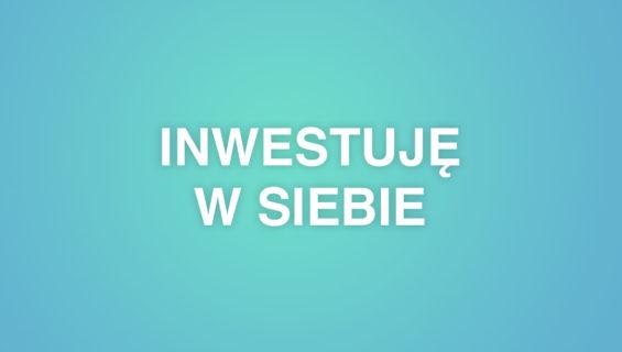 Inwestuję w siebie